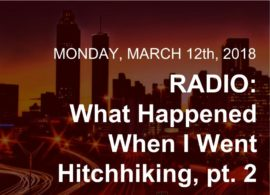 CONSTITUTE RADIO: What Happened When I Went Hitchhiking, pt. 2